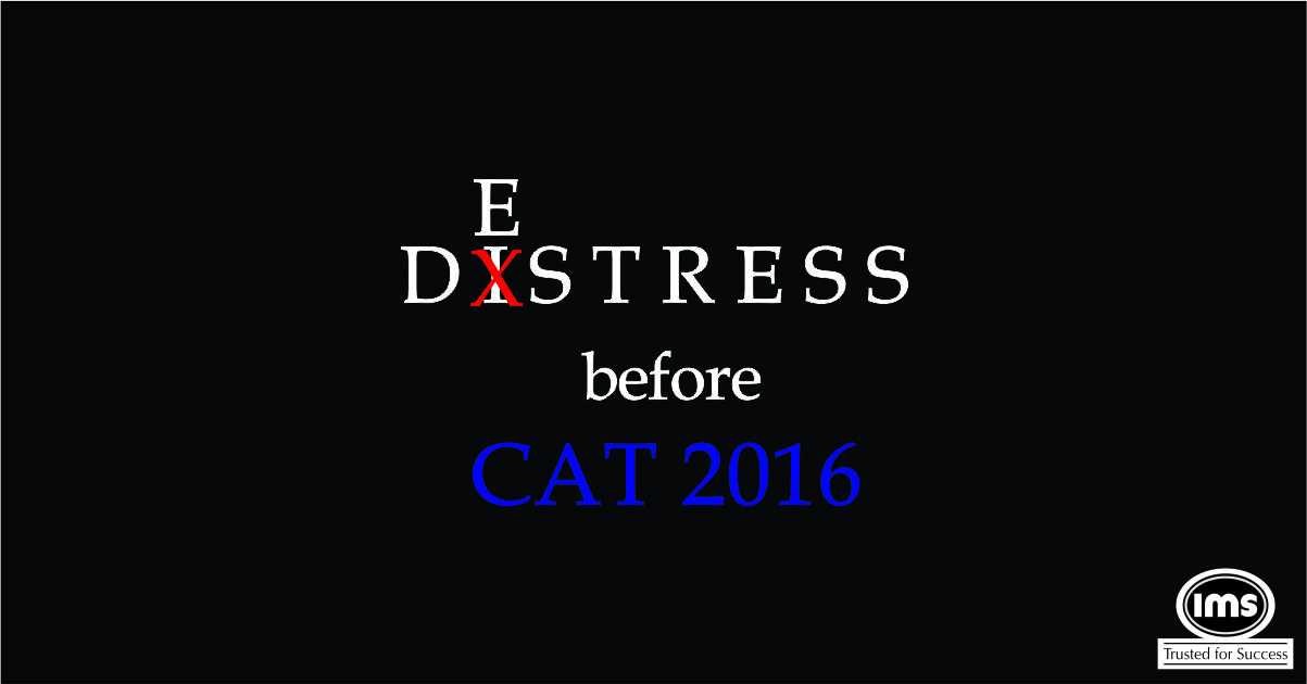 CAT 2016: De-stress or Distress